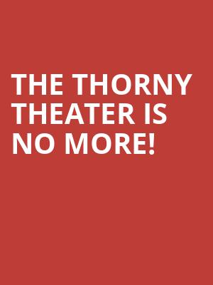 The Thorny Theater is no more
