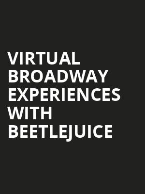 Virtual Broadway Experiences with BEETLEJUICE, Virtual Experiences for Palm Desert, Palm Desert